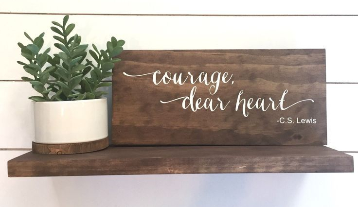 b1fc9c3c37ad12b66775f43e5de2c881-courage-dear-heart-home-decor-signs.jpg